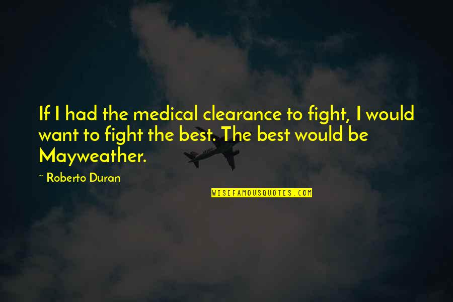Duran's Quotes By Roberto Duran: If I had the medical clearance to fight,