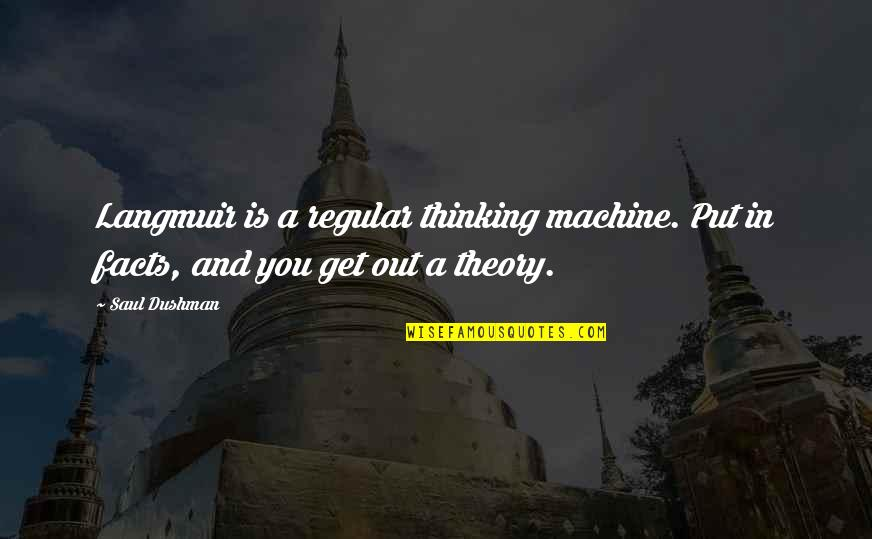 Dushman Quotes By Saul Dushman: Langmuir is a regular thinking machine. Put in