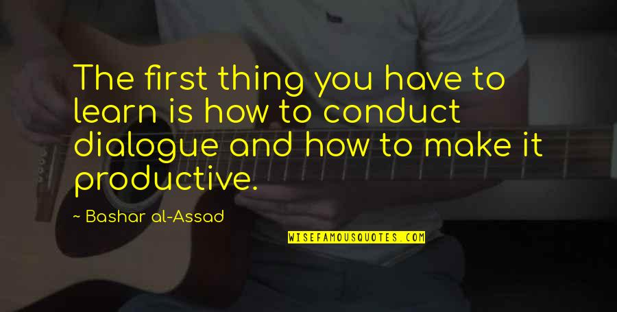 Dusklands Quotes By Bashar Al-Assad: The first thing you have to learn is