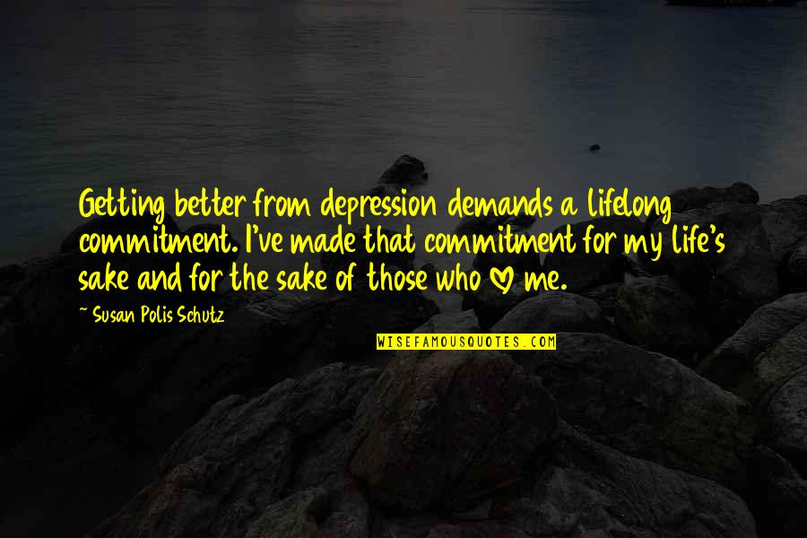 Dusklands Quotes By Susan Polis Schutz: Getting better from depression demands a lifelong commitment.