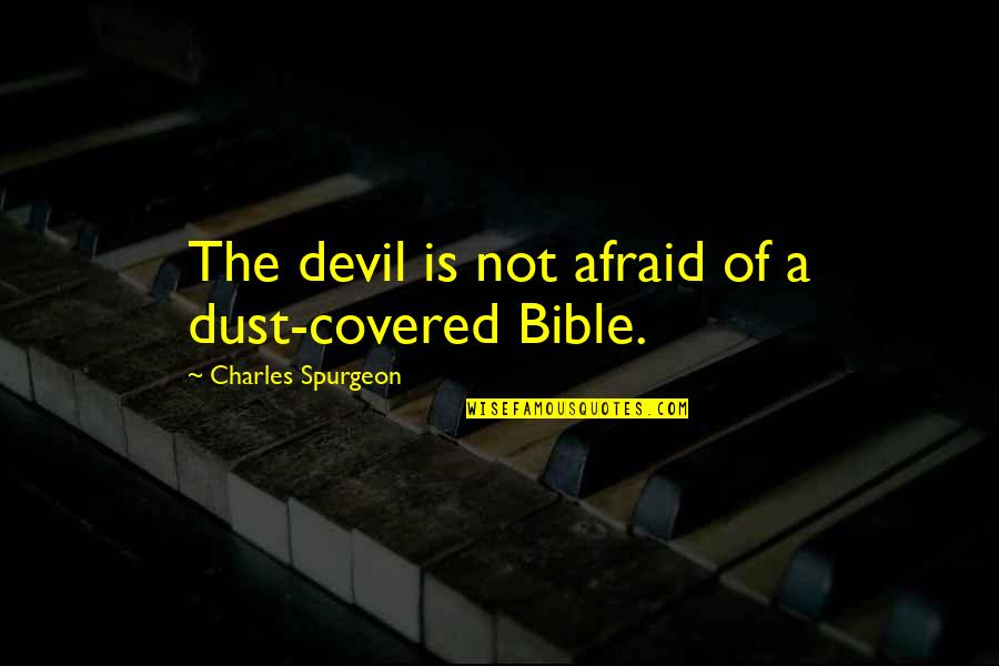Dust To Dust Bible Quotes By Charles Spurgeon: The devil is not afraid of a dust-covered