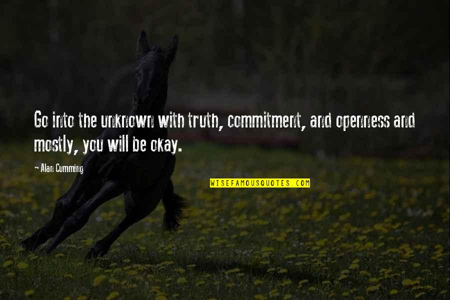 Duster's Quotes By Alan Cumming: Go into the unknown with truth, commitment, and
