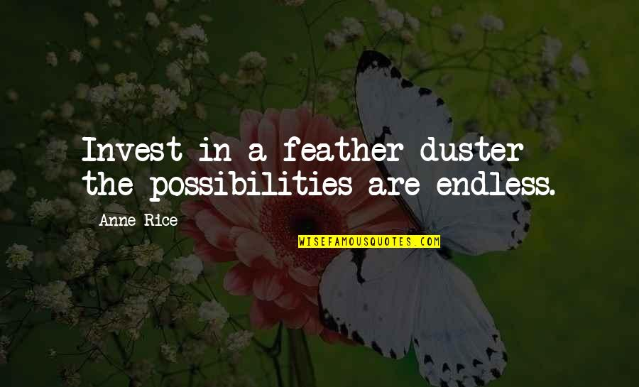 Duster's Quotes By Anne Rice: Invest in a feather duster - the possibilities