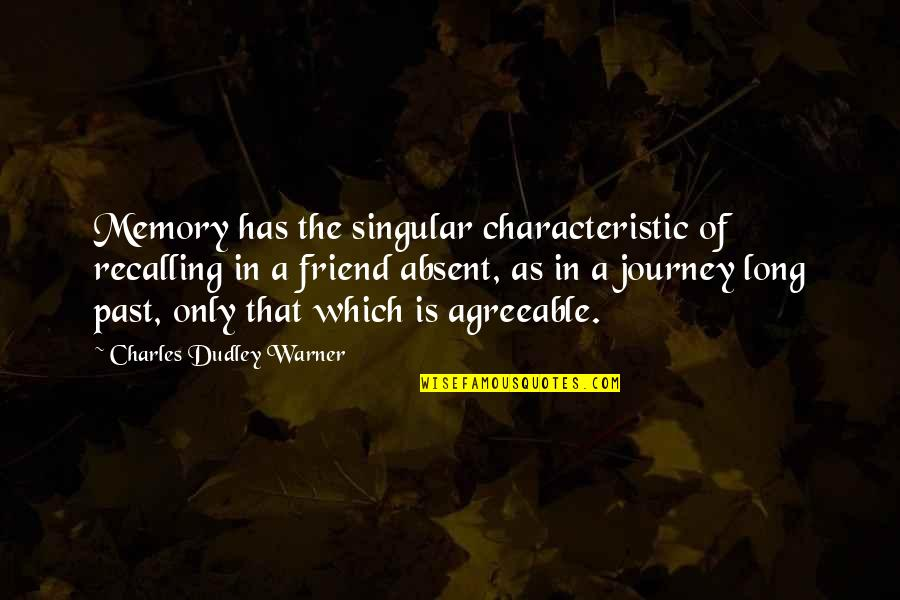 Duster's Quotes By Charles Dudley Warner: Memory has the singular characteristic of recalling in