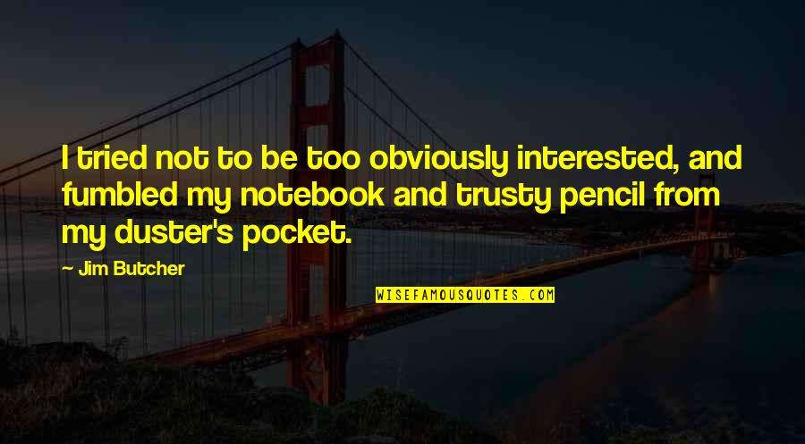 Duster's Quotes By Jim Butcher: I tried not to be too obviously interested,