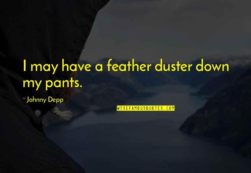 Duster's Quotes By Johnny Depp: I may have a feather duster down my