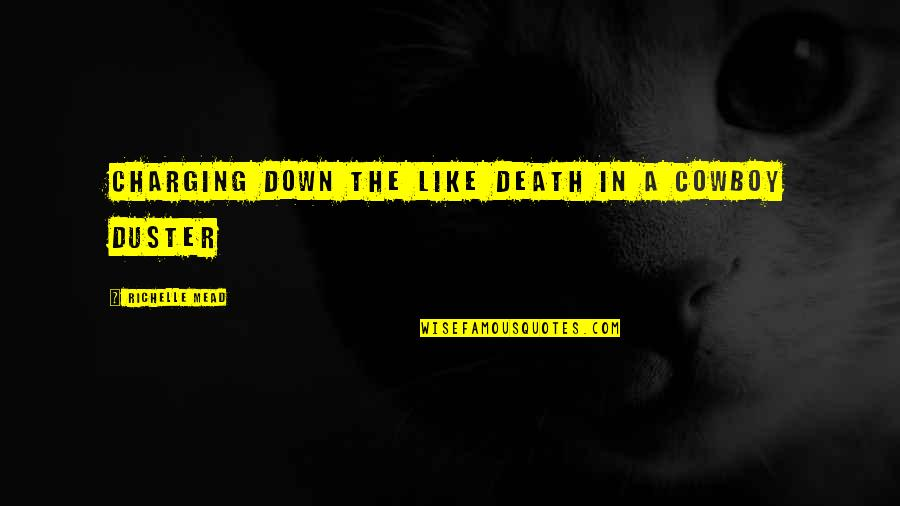 Duster's Quotes By Richelle Mead: Charging down the like death in a cowboy