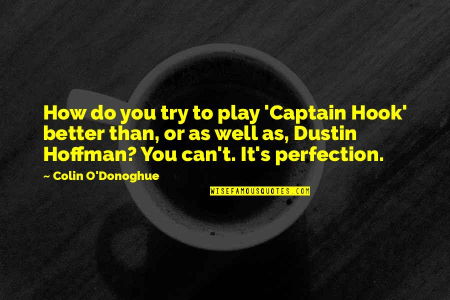 Dustin Hoffman Quotes By Colin O'Donoghue: How do you try to play 'Captain Hook'