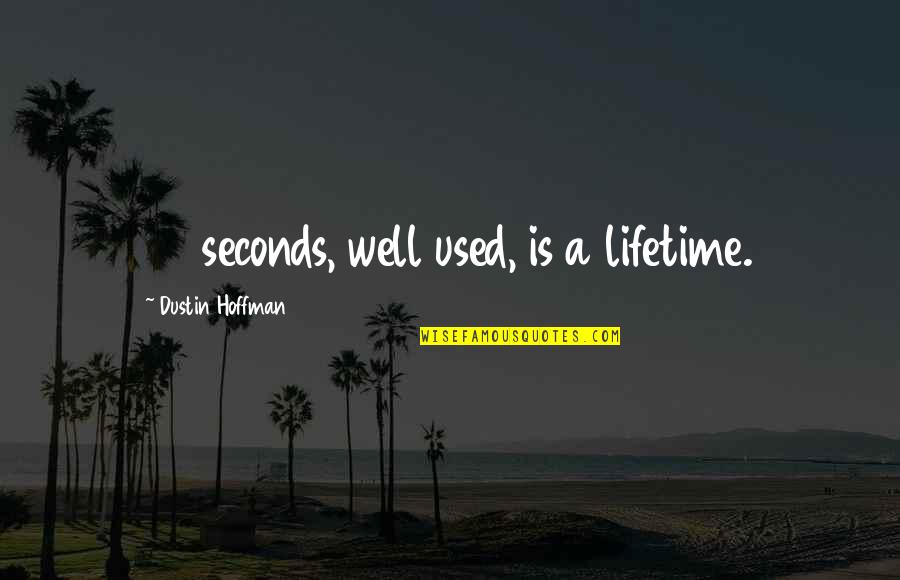 Dustin Hoffman Quotes By Dustin Hoffman: 37 seconds, well used, is a lifetime.