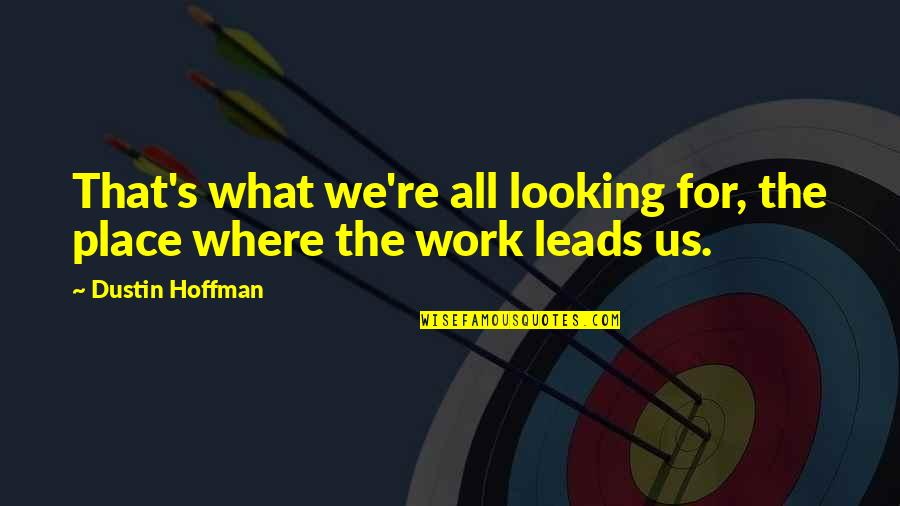 Dustin Hoffman Quotes By Dustin Hoffman: That's what we're all looking for, the place