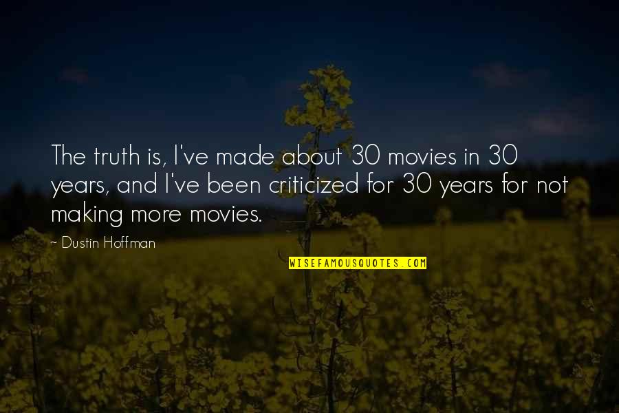 Dustin Hoffman Quotes By Dustin Hoffman: The truth is, I've made about 30 movies