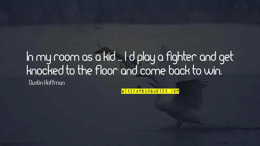 Dustin Hoffman Quotes By Dustin Hoffman: In my room as a kid ... I'd