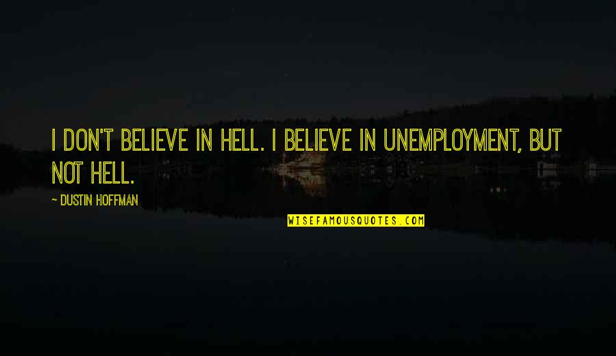 Dustin Hoffman Quotes By Dustin Hoffman: I don't believe in hell. I believe in