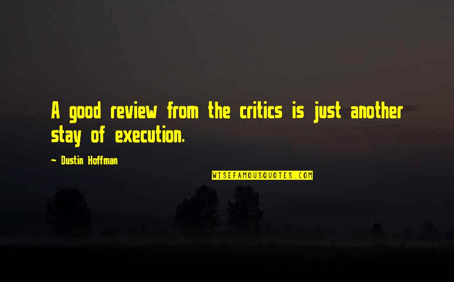 Dustin Hoffman Quotes By Dustin Hoffman: A good review from the critics is just