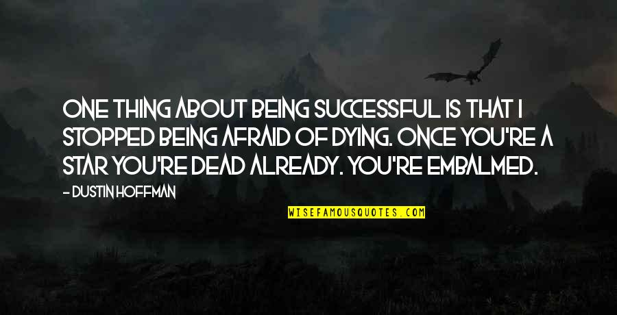 Dustin Hoffman Quotes By Dustin Hoffman: One thing about being successful is that I