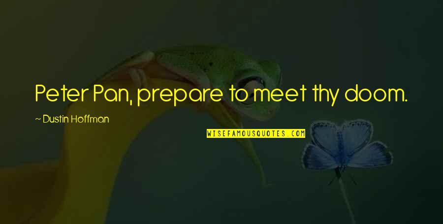 Dustin Hoffman Quotes By Dustin Hoffman: Peter Pan, prepare to meet thy doom.