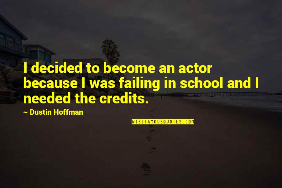 Dustin Hoffman Quotes By Dustin Hoffman: I decided to become an actor because I