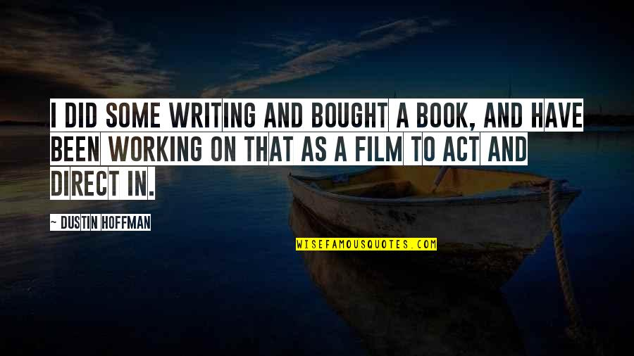 Dustin Hoffman Quotes By Dustin Hoffman: I did some writing and bought a book,