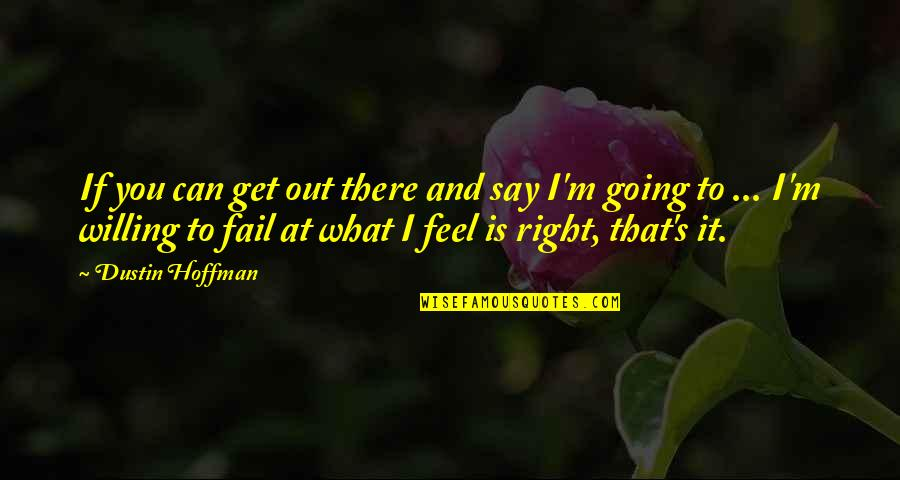 Dustin Hoffman Quotes By Dustin Hoffman: If you can get out there and say