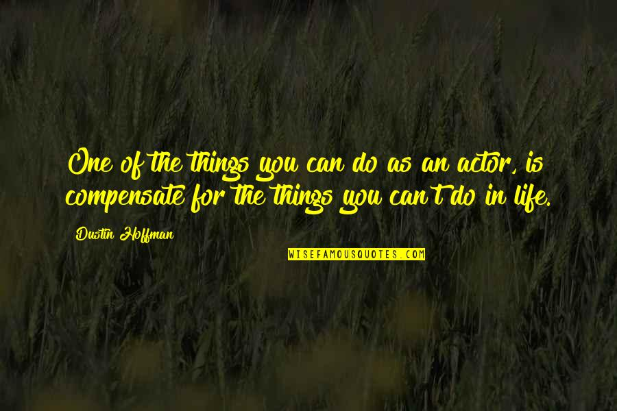 Dustin Hoffman Quotes By Dustin Hoffman: One of the things you can do as