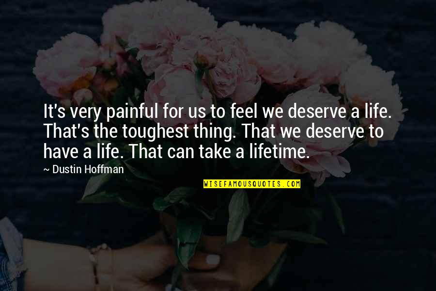 Dustin Hoffman Quotes By Dustin Hoffman: It's very painful for us to feel we