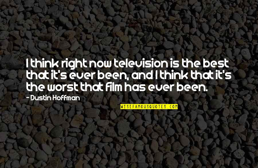 Dustin Hoffman Quotes By Dustin Hoffman: I think right now television is the best