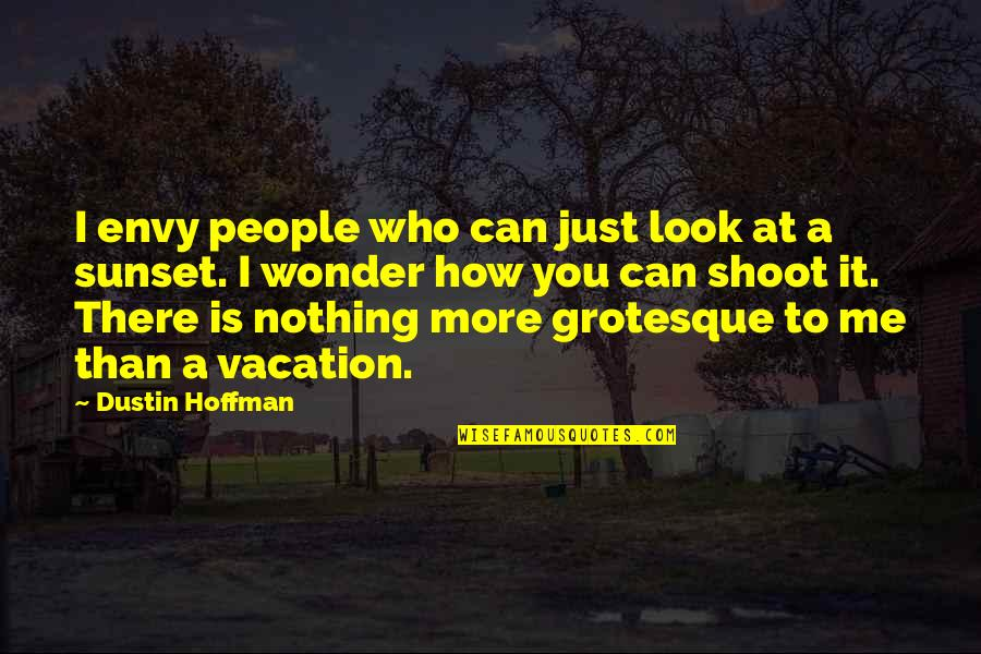 Dustin Hoffman Quotes By Dustin Hoffman: I envy people who can just look at