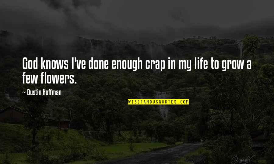 Dustin Hoffman Quotes By Dustin Hoffman: God knows I've done enough crap in my