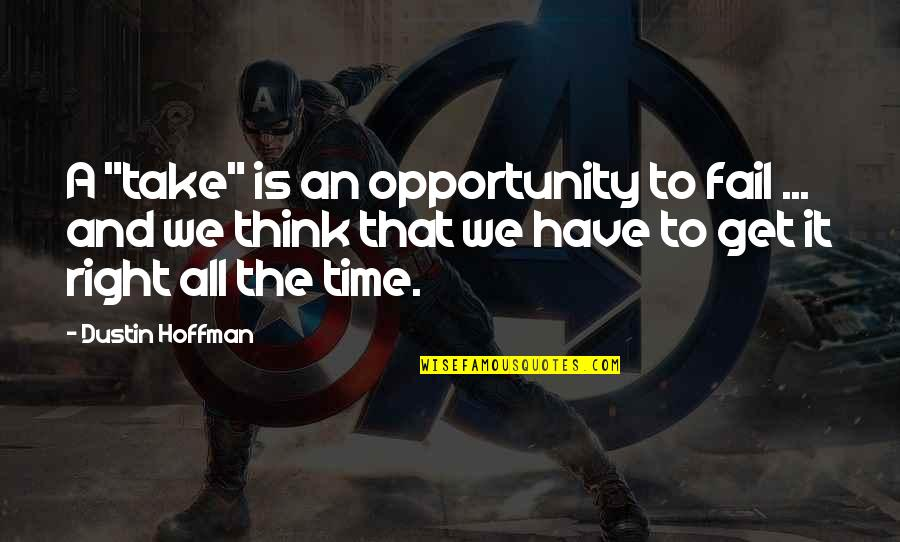 """Dustin Hoffman Quotes By Dustin Hoffman: A """"take"""" is an opportunity to fail ..."""