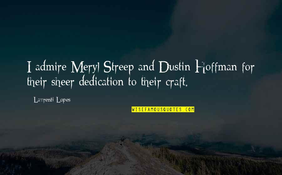 Dustin Hoffman Quotes By Lavrenti Lopes: I admire Meryl Streep and Dustin Hoffman for
