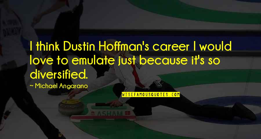 Dustin Hoffman Quotes By Michael Angarano: I think Dustin Hoffman's career I would love