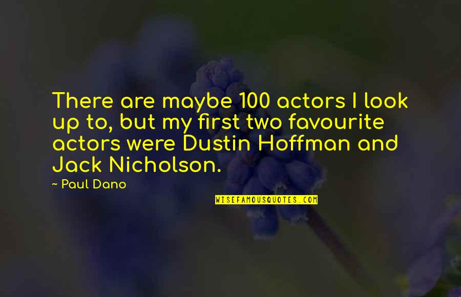 Dustin Hoffman Quotes By Paul Dano: There are maybe 100 actors I look up