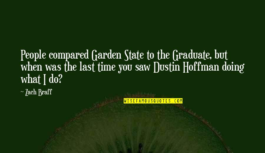 Dustin Hoffman Quotes By Zach Braff: People compared Garden State to the Graduate, but