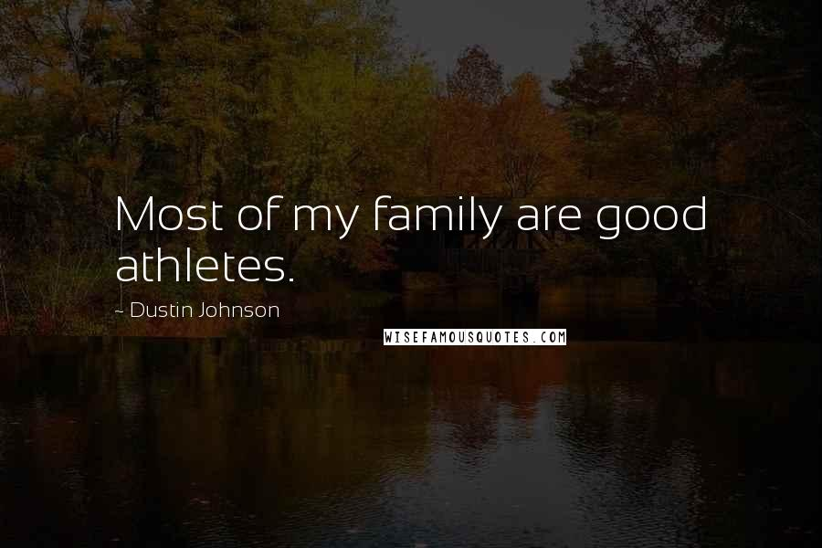 Dustin Johnson quotes: Most of my family are good athletes.