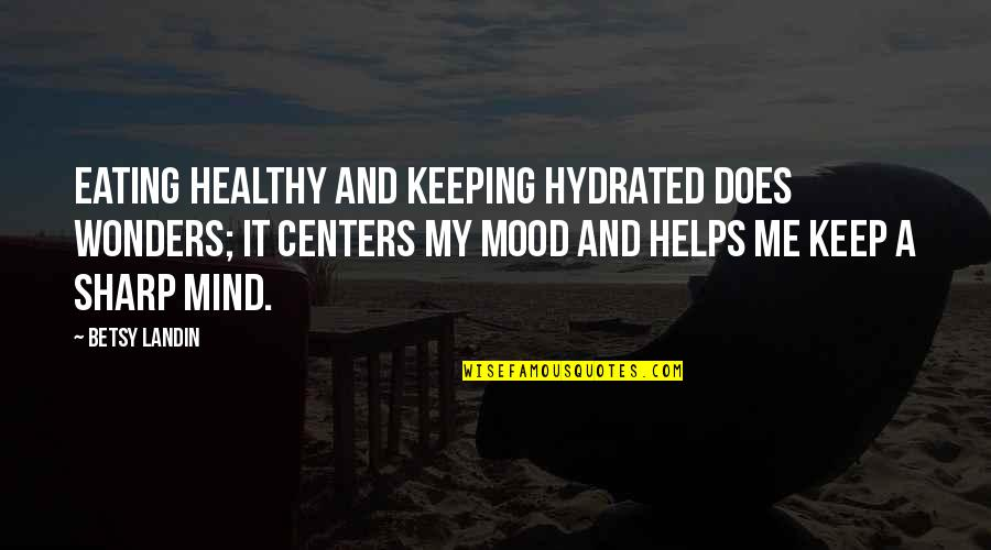 Dustoff Quotes By Betsy Landin: Eating healthy and keeping hydrated does wonders; it