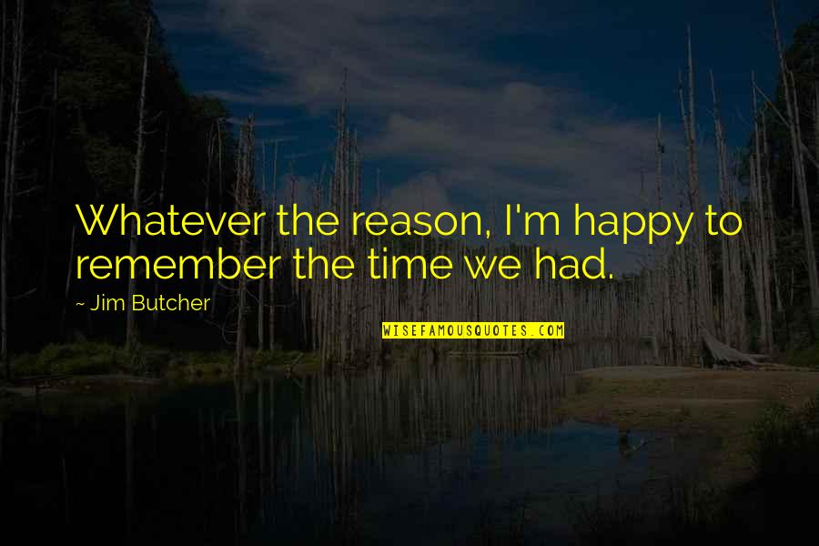 Dustoff Quotes By Jim Butcher: Whatever the reason, I'm happy to remember the