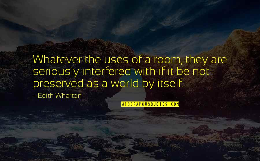 Dusty Muffin Quotes By Edith Wharton: Whatever the uses of a room, they are