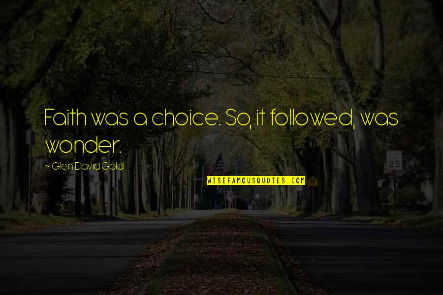 Dusty Muffin Quotes By Glen David Gold: Faith was a choice. So, it followed, was