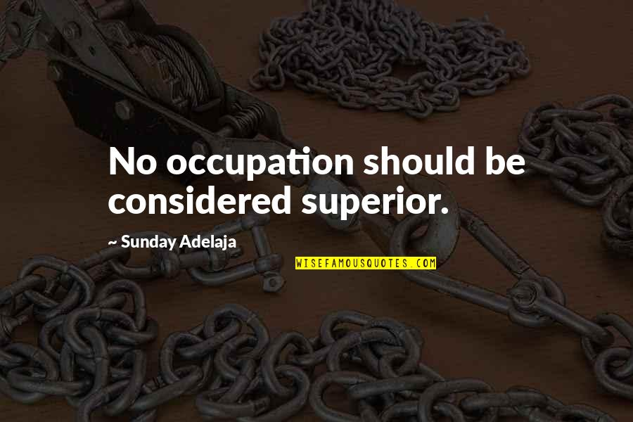 Dusty Muffin Quotes By Sunday Adelaja: No occupation should be considered superior.