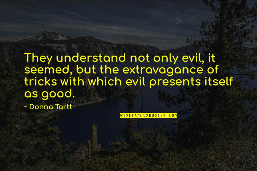 Dutch Oven Cooking Quotes By Donna Tartt: They understand not only evil, it seemed, but