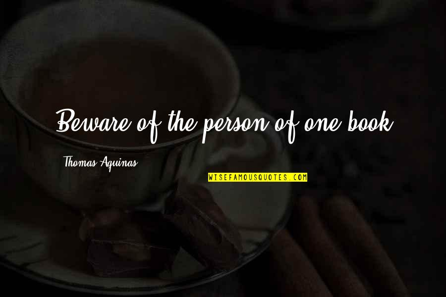 Dutch Oven Cooking Quotes By Thomas Aquinas: Beware of the person of one book