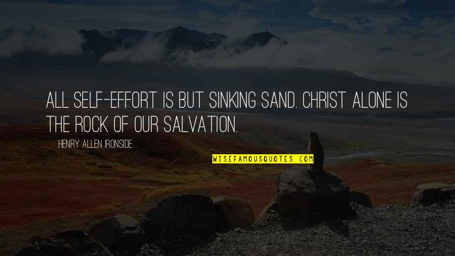 Dutch Sheets Intercessory Prayer Quotes By Henry Allen Ironside: All self-effort is but sinking sand. Christ alone