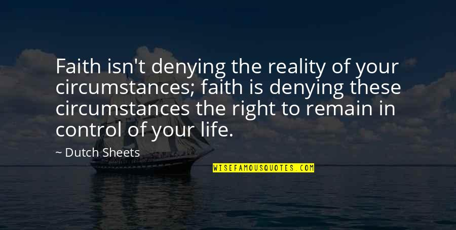 Dutch Sheets Quotes By Dutch Sheets: Faith isn't denying the reality of your circumstances;