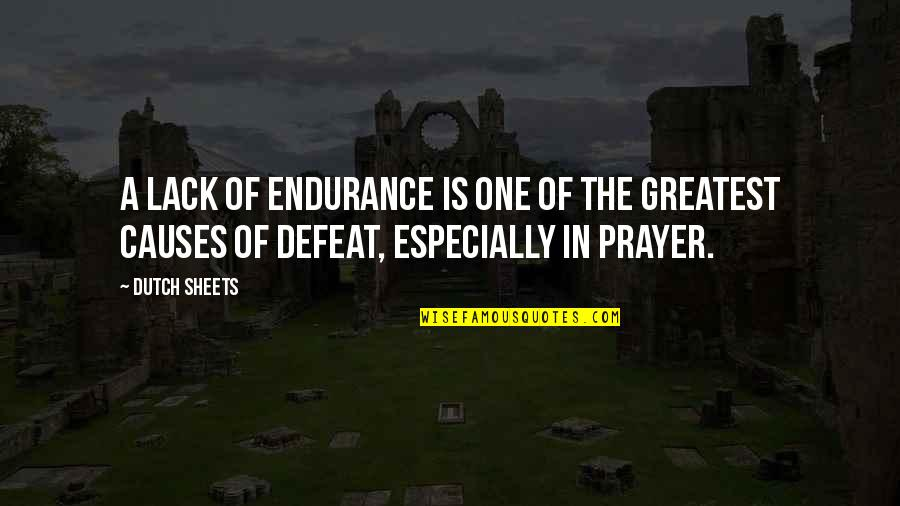 Dutch Sheets Quotes By Dutch Sheets: A lack of endurance is one of the