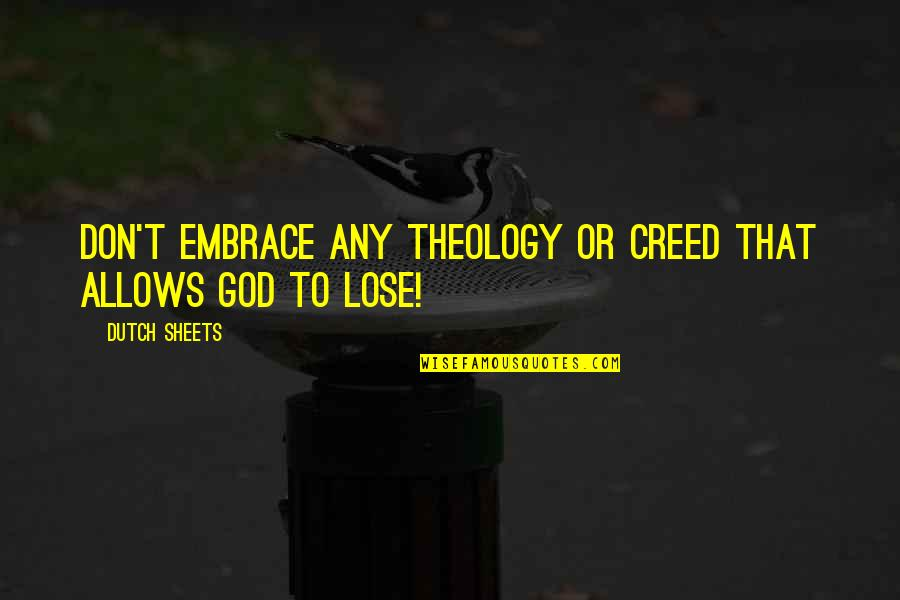 Dutch Sheets Quotes By Dutch Sheets: Don't embrace any theology or creed that allows
