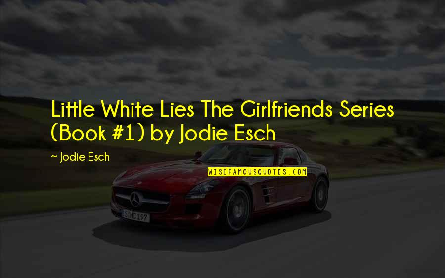 Dutch Soccer Quotes By Jodie Esch: Little White Lies The Girlfriends Series (Book #1)