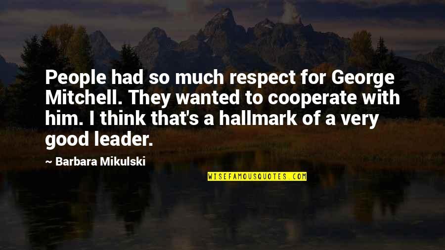 Dwarf Fortress Quotes By Barbara Mikulski: People had so much respect for George Mitchell.