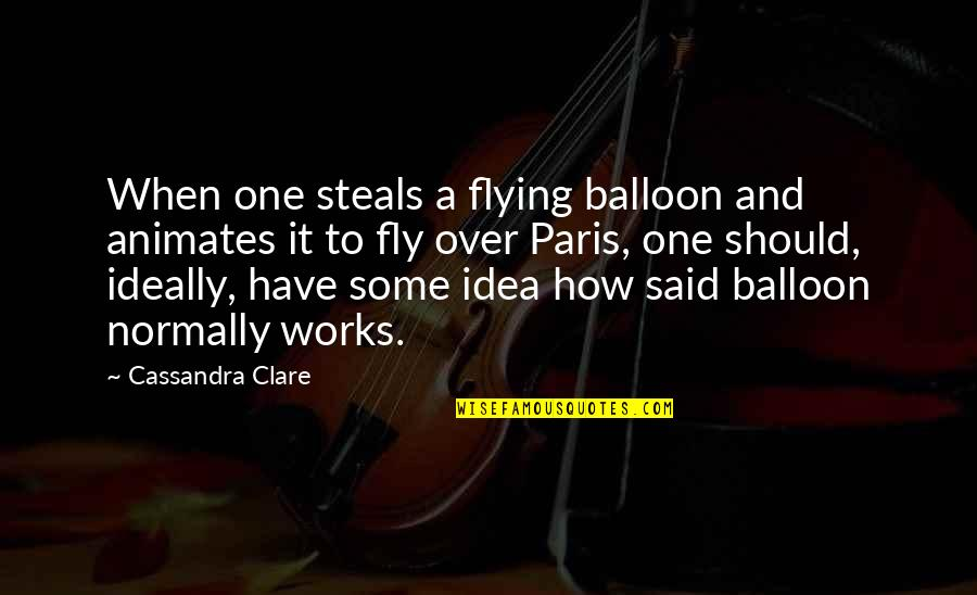 Dwarf Fortress Quotes By Cassandra Clare: When one steals a flying balloon and animates