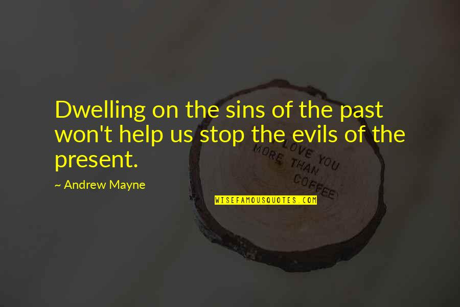 Dwelling In The Past Quotes By Andrew Mayne: Dwelling on the sins of the past won't