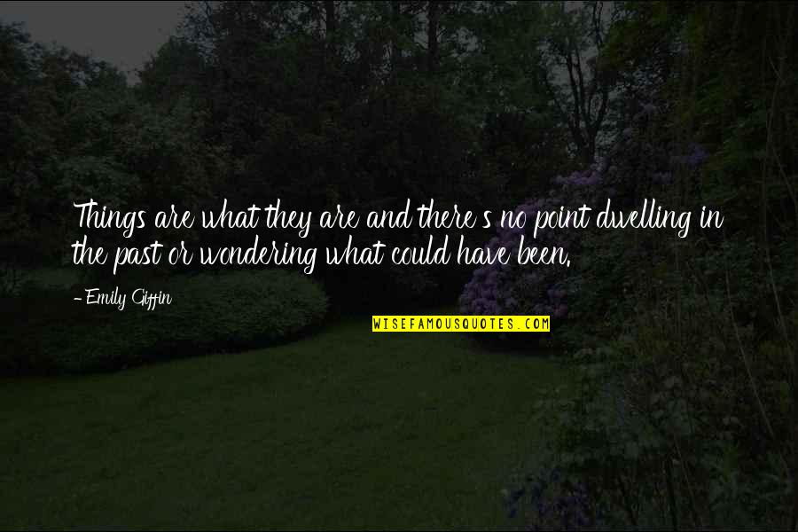 Dwelling In The Past Quotes By Emily Giffin: Things are what they are and there's no